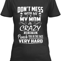 Don't Mess With Me My Mom Crazy