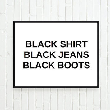Typographic Print - black shirt black jeans black boots Poster Print store decor - gift - Wall Decor - Quote Typography - Fashion -Art Print