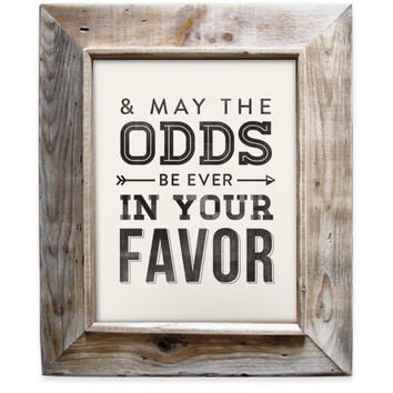 And May The Odds Be Ever in Your Favor - 8x10- Rustic - Vintage Style - Typographic Art Print - Quote Design