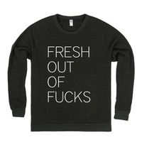 fresh out of fucks - sweatshirt