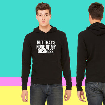 But That's None Of My Business_ sweatshirt hoodie