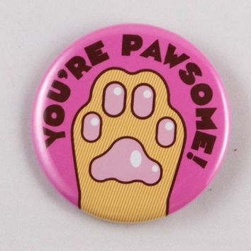You're Pawsome! – Funny Cat Paw Magnet, Pin, or Mirror
