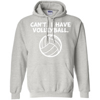Can't. I Have Volleyball. Funny Sports T-Shirt -01  Pullover Hoodie 8 oz