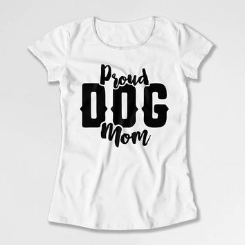 Dog Mom Shirt Pet Lover Gifts For Dog Lover T Shirt Dog Owner Mothers Day Present For Mom Puppy TShirt Proud Dog Mom Ladies Tee DN-710