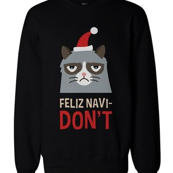 Funny Grumpy Cat Graphic Sweatshirt - Feliz Navi-Don't Funny Holiday Sweater