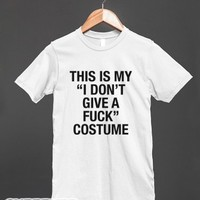 This is my I DON'T GIVE A F*CK costume-Unisex White T-Shirt