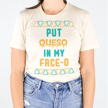 Put Queso In My Face-O Cinco De Mayo Shirt