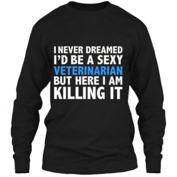 Never Dreamed I'd be a Sexy Veterinarian Funny T-shirt Gift LS Ultra Cotton Tshirt