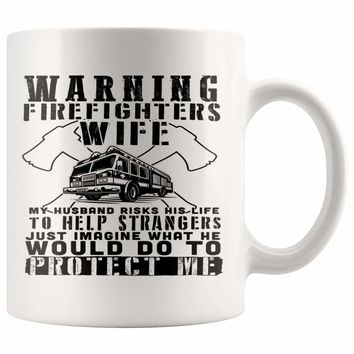 Firefighter Mug Warning Firefighters Wife My Husband Risks 11oz White Coffee Mugs
