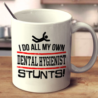 I Do All My Own Dental Hygienist Stunts