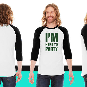 I'm Here To Party American Apparel Unisex 3/4 Sleeve T-Shirt