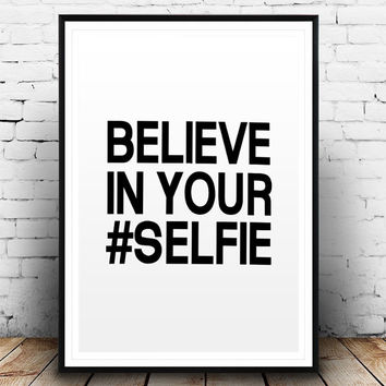 Motivational Poster Believe In Your Selfie Typography Art Print Fashion Art Inspirational Poster Wall Quotes Printable Quote Funny Wall Art