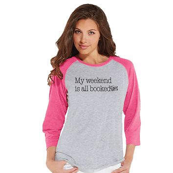 Funny Women's Shirt - My Weekend Is All Booked - Funny Shirt - Reading T-shirt - Womens Pink Raglan - Funny Tshirts - Book Gift for Her