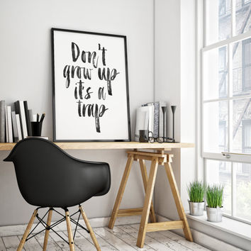 PRINTABLE Art,Don't Grow Up It's A Trap,Funny Print,Nursery Wall Art,NURSERY DECOR,Kids Gift,Kids Wall Decal,Inspirational Print,Baby Print