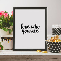 wall art,inspirational quote,Motivational quotes,Love yourself,Inspirational print,Wall decor,Love who you are,Motivational print