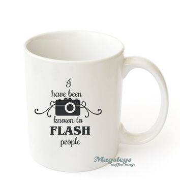 Photographer gift Coffee Mug I Have Been Known To Flash People funny Novelty gift , Photography