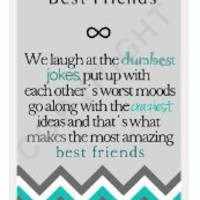 "Best Friends Quote iPhone 4 Case - ""We laugh at the dumbest jokes, put up with the worst moods, go along with the craziest ideas, and that's what makes us the most amazing best friends"" Chevron iPhone 4s Case with Best Friends Quote"