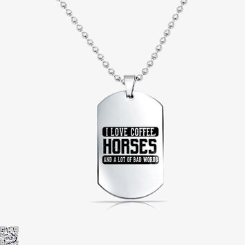 I Love Coffee Horses And A Lot Of Bad Words, Coffee Tag Necklace