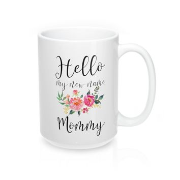 Hello my New Name is Mommy-Mugs