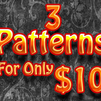Any 3 patterns (5 dollars and under) for only 10 bucks - package deal
