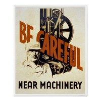 Be Careful Near Machinery 1939 WPA Posters from Zazzle.com