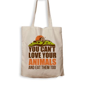 You Can't Love Your Animals And Eat Them Too - Tote Bag