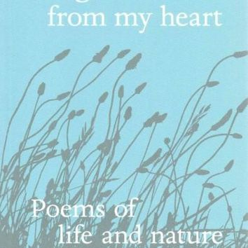 Songs from my heart: Poems of life and nature: Songs from My Heart: Poems of Life and Nature