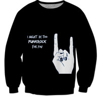 I Might Be Too Punk Rock For You Sweatshirt