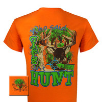 Girlie Girl Originals Who Said Girls Cant Hunt Bright Hunting T Shirt
