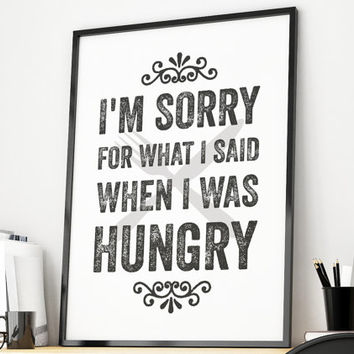 I'm sorry for what i said when i was hungry print, kitchen decor, kitchen poster, funny poster,