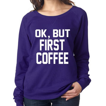But first Coffee Women French Terry Slouchy Pullover Shirt