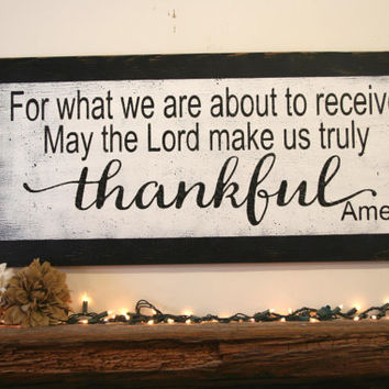 For What We Are About To Receive May The Lord Make Us Truly Thankful Wood Sign Dining Room Sign Kitchen Sign Shabby Chic Decor Wood Wall Art