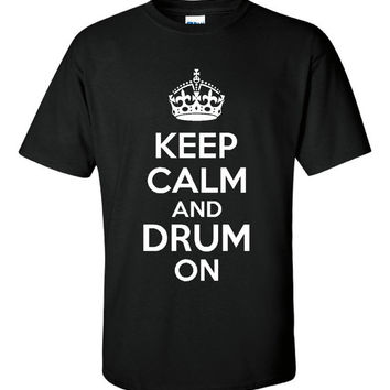 Keep Calm and Drum ON!!!  Fun Graphic tees for Drummers.