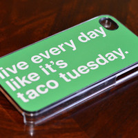 Live Every Day Like It's Taco Tuesday iPhone Cover 4 4s 5