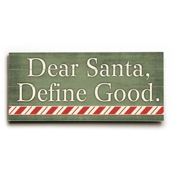 Dear Santa, Define Good by Artist Misty Diller Wood Sign