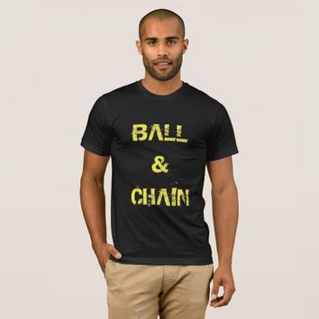 BALL & CHAIN T-Shirt