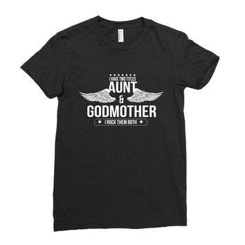 i have two titles aunt and godmother Ladies Fitted T-Shirt