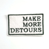 Make More Detours/Embroidered Patch/Felt Patch/Iron on Patch
