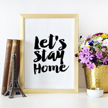 Let's Stay Home Sign,Printable Art,Home Decor,Love Sign,Family Print,Living Room Decor,Black And White,Inspirational Print,Home Sweet Home
