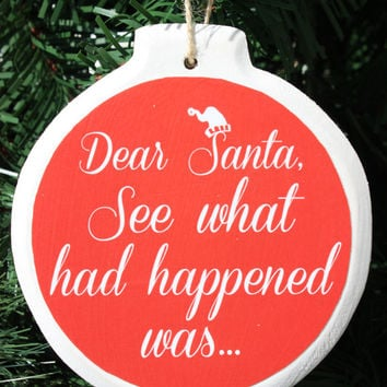 Round wooden Christmas ornament- Dear Santa, See what had happened was...