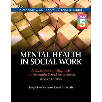 Mental Health in Social Work: A Casebook on Diagnosis and Strengths Based Assessment: DSM-5 Update (Advancing Core Competencies)