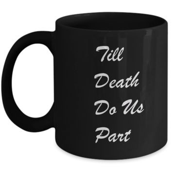 Funny Coffee Mugs - Till Death Do Us Part -  11oz Sarcastic Romantic Love Gift For Valentine's Day, Best Couples, Married, Best Tea Black Mug & Coffee Cup Gifts
