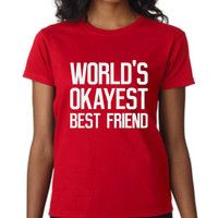 Awesome World's Okayest BEST FRIEND Great Shirts For Best Friends Get a Pair of Em BFF Friend Girlfriend Gift Makes Great Christmas Present