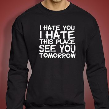 I Hate You I Hate This Place Squat Workout Funny Fitness Gym Crossfit Funny Workout Men'S Sweatshirt