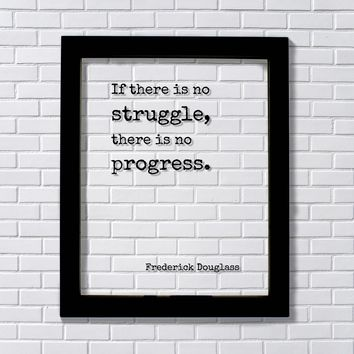 Frederick Douglass - If there is no struggle there is no progress Business Progress Self Improvement
