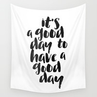 It's a good day to have a good day Wall Tapestry by White Print Design