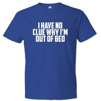 I Have No Clue Why I'm Out Of Bed Custom Men's Gildan Adult T-Shirt