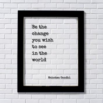Mahatma Gandhi - Floating Quote - Be the change you wish to see in the world - Art Print Motivation