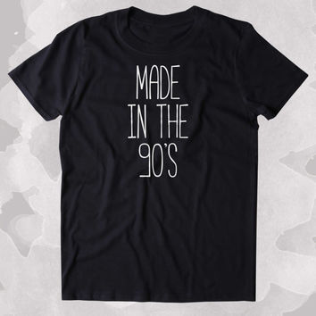 Made In The 90's Shirt Birthday Gift 1990's Clothing Tumblr T-shirt