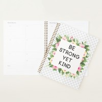 be strong and kind floral quote girly planner